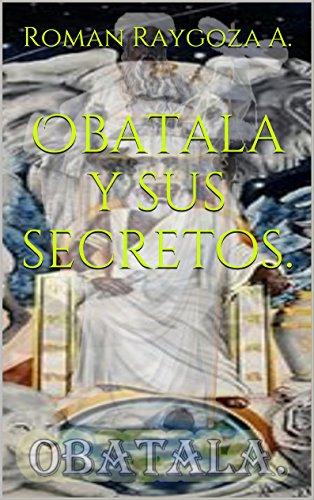 Obatalá y sus Secretos, de Roman Raygoza A.