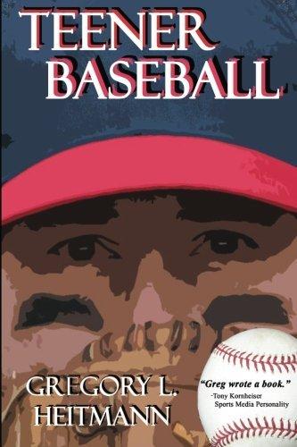 Teener Baseball by Gregory L. Heitmann (2014-03-07)