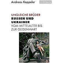 Ungleiche Brüder: Russen und Ukrainer vom Mittelalter bis zur Gegenwart