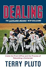Dealing: The Cleveland Indians' New Ballgame: How a Small-Market Team Reinvented Itself as a Major League Contender 1st edition by Pluto, Terry (2008) Paperback