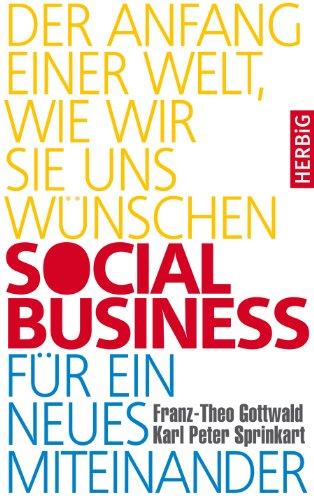 social-business-fr-ein-neues-miteinander-der-anfang-einer-welt-wie-wir-sie-uns-wnschen