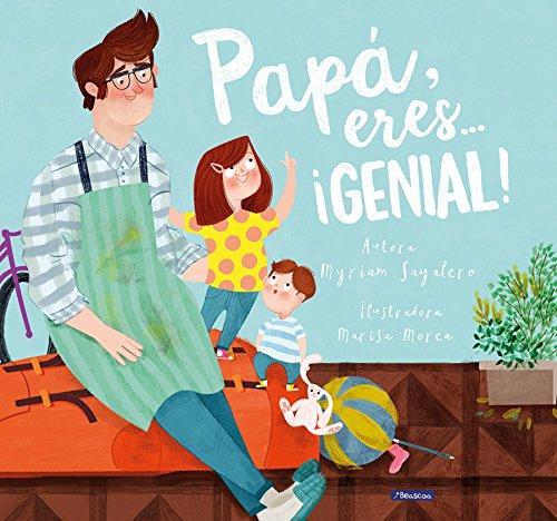 Papá, eres... ¡genial! (La familia) por Myriam Sayalero