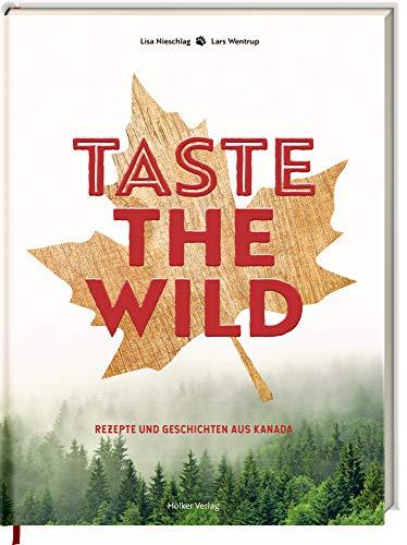 Taste the Wild: Rezepte und Geschichten aus Kanada -