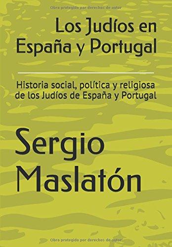 Los Judíos en España y Portugal: Historia social, política y religiosa de los Judíos de España y Portugal