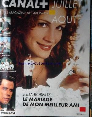 CANAL PLUS [No 138] du 01/07/1999 - JULIA ROBERTS - LE MARIAGE DE MON MEILLEUR AMI - VOLTE-FACE - DE LA TERRE A LA LUNE - ATHLETISME - LE PACIFICATEUR. par Collectif