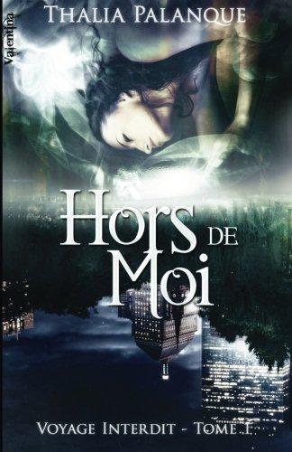 Hors de Moi: Volume 1 (Voyage Interdit) par Thalia Palanque