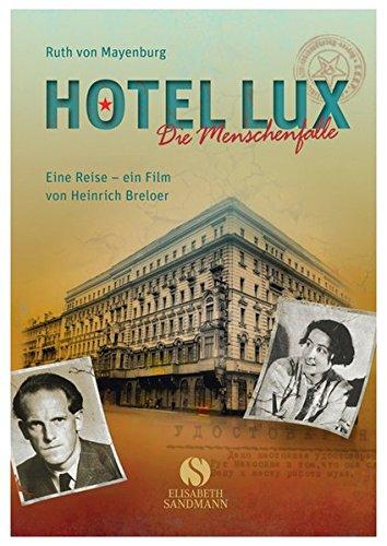 Hotel Lux: Die Menschenfalle. Eine Reise - ein Film von Heinrich Breloer