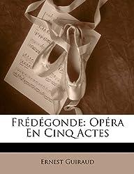 Fr D Gonde: Op Ra En Cinq Actes