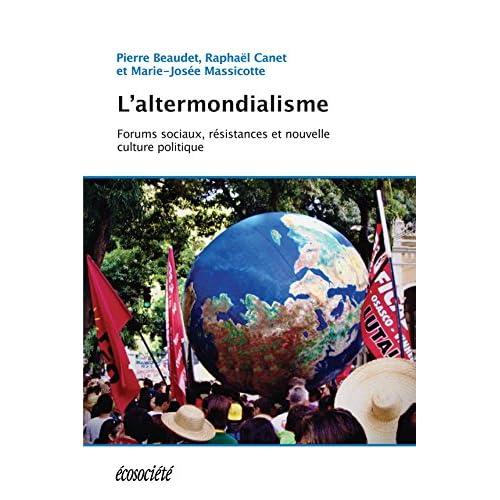 L'altermondialisme: Forums sociaux, résistances et nouvelle culture politique