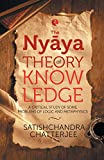 Nyaya Theory of Knowledge: A Critical Study of Some Problems of Logic and Metaphysics