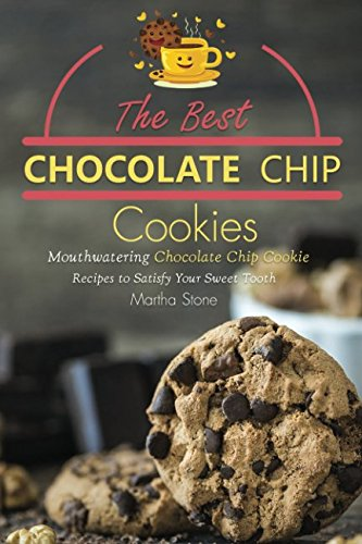 The Best Chocolate Chip Cookies: Mouthwatering Chocolate Chip Cookie Recipes to Satisfy Your Sweet Tooth (Mini Hershey Bars)