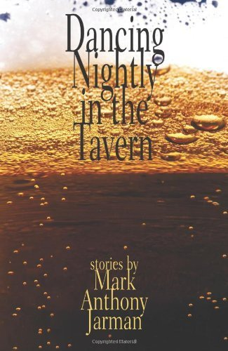 Dancing Nightly in the Tavern by Mark Anthony Jarman (2007) Paperback
