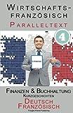 Wirtschaftsfranzösisch 4 - Paralleltext - Finanzen & Buchhaltung: Kurzgeschichten (Französisch - Deutsch) (Wirtschaftsfranzösisch Lernen)