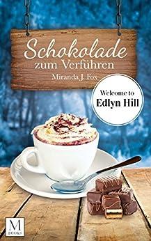 Schokolade zum Verführen: Welcome to Edlyn Hill von [Fox, Miranda. J.]