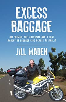 Excess Baggage: One woman, one motorbike and a huge amount of luggage ride across Australia (English Edition) von [Maden, Jill]