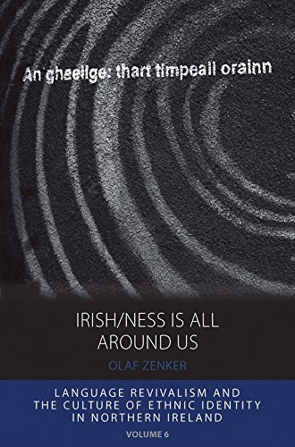 Irish/ness Is All Around Us: Language Revivalism and the Culture of Ethnic Identity in Northern Ireland (Integration and Conflict Studies Book 6) (English Edition)