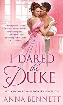 I Dared the Duke: A Wayward Wallflowers Novel (The Wayward Wallflowers) by [Bennett, Anna]
