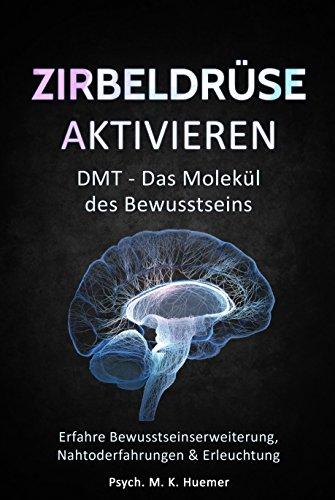 Zirbeldrüse aktivieren: DMT - Das Molekül des Bewusstseins: Erfahre Bewusstseinserweiterung, Nahtoderfahrungen & Erleuchtung |Drittes Auge öffnen: Das ... eine höhere Dimension und innerer Harmonie -