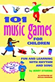 101 Music Games for Children: Fun and Learning with Rhythms and Songs (Hunter House Smart Fun Book)