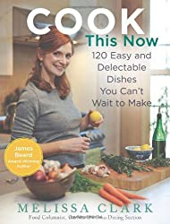 Cook This Now: 120 Easy and Delectable Dishes You Can't Wait to Make by Melissa Clark (2011-10-04)
