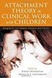 Attachment Theory in Clinical Work with Children by David Oppenheim Published by The Guilford Press Reprint edition (2011) Paperback