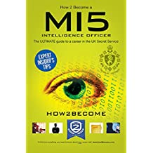 How to Become an MI5 INTELLIGENCE OFFICER: The Ultimate Career Guide to Working for MI5 (English Edition)