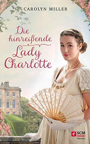 Die hinreißende Lady Charlotte (Regency Romantik 2)
