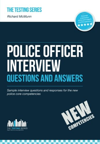 Police Officer Interview Questions and Answers: Sample interview questions and responses for the new police core competencies: 1