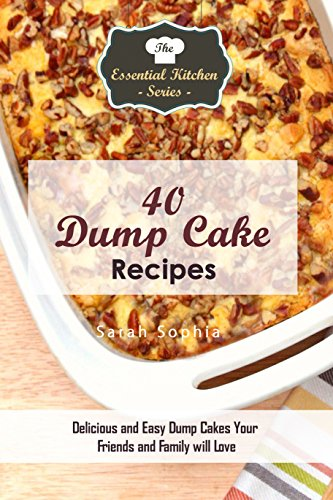 40 Dump Cake Recipes: Delicious and Easy Dump Cakes Your Friends and Family will Love (The Essential Kitchen Series Book 104) (English Edition)