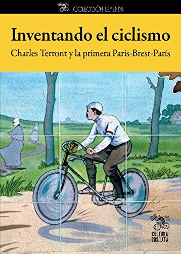 Inventando el ciclismo: Charles Terront y la primera París-Brest-París (Spanish Edition)