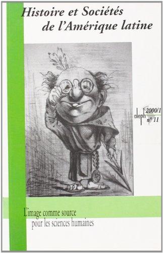 Histoire et societes de l'amerique latine n.11 2000/1 : l'image comme source pour les scieces humai. (Hsal)