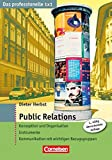 Das professionelle 1 x 1 Public Relations: Konzeption und Organisation - Instrumente - Kommunikation mit wichtigen Bezugsgruppen (Cornelsen Scriptor - Business Profi)