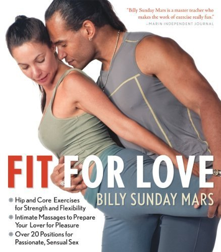 Fit for Love: Hip and Core Exercises for Strength and Flexibility, Intimate Massages to Prepare Your Lover for Pleasure, and Over 20 Positions for Passionate, Sensual Sex by Mars, Billy Sunday (2010) Paperback