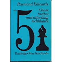 Chess Tactics and Attacking Techniques (Routledge chess handbooks ; book 5) by Raymond Edwards (1978-06-03)