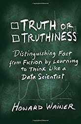 Truth or Truthiness: Distinguishing Fact from Fiction by Learning to Think Like a Data Scientist by Howard Wainer (2015-12-01)