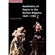 Aesthetics of Opera in the Ancien Regime, 1647-1785 (Cambridge Studies in Opera) by Downing A. Thomas (2009-03-09)