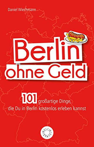 Berlin ohne Geld: 101 großartige Dinge, die Du in Berlin kostenlos ...