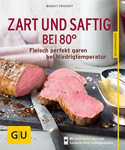 Zart und saftig bei 80°: Fleisch perfekt garen bei Niedrigtemperatur (GU KüchenRatgeber) - Grill Anbraten