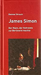 James Simon: Der Mann, der Nofretete zur Berlinerin machte
