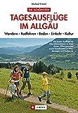 Tagesausflüge im Allgäu: Wandern Radfahren Baden Einkehr Kultur - Michael Pröttel