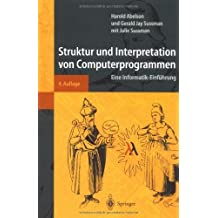 Struktur und Interpretation von Computerprogrammen: Eine Informatik-Einf??hrung (Springer-Lehrbuch)