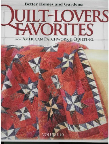 Better Homes and Gardens Quilt-Lovers' Favorites: Volume 10 (From American Patchwork & Quilting)