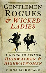 Gentlemen Rogues & Wicked Ladies: A Guide to British Highwaymen & Highwaywomen
