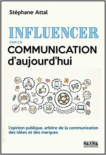Influencer, c'est la communication d'aujourd'hui: L'opinion publique, arbitre de la communication des idées et des marques