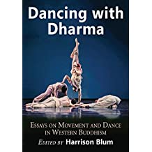 Dancing with Dharma: Essays on Movement and Dance in Western Buddhism