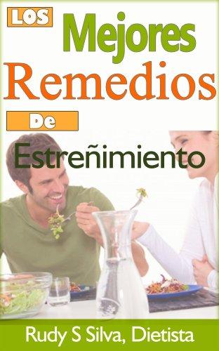 Los Mejores Remedios de Estreñimiento: Para Asistencia médica y Cuidado Personal Libro por Rudy Silva