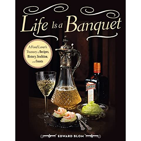Life Is a Banquet: A Food Lover's Treasury of Recipes, History, Tradition, and (Gourmet Mothers Day Gift)