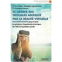 Se libérer des troubles anxieux par la réalité virtuelle: Psychothérapie pour traiter les phobies, l'inquiétude chronique, les TOC et la phobie sociale