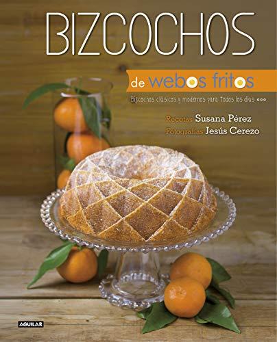 Bizcochos (Webos Fritos): Bizcochos clásicos y modernos para todos los días por Susana Pérez