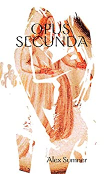 Opus Secunda (The Magus Trilogy Book 2) by [Sumner, Alex]